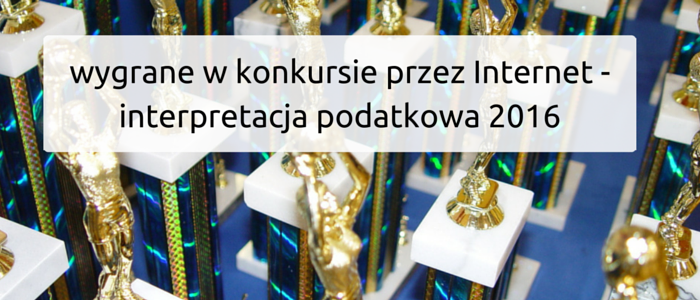 Organizatorem konkursu jest Internet, czyli podatek dochodowy od osób fizycznych. Wygrane w konkursie – interpretacja podatkowa 2016