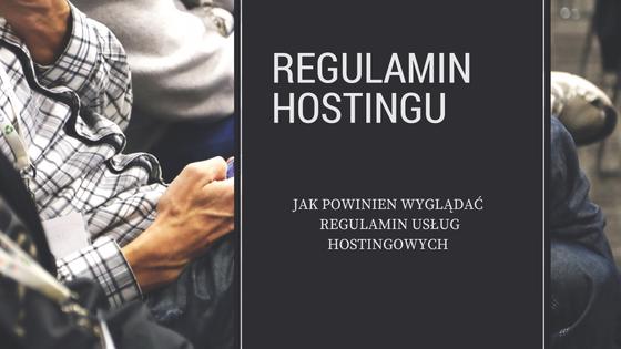 Regulamin świadczenia usług hostingowych (regulamin hostingu)
