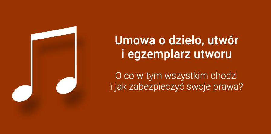 Umowa o dzieło, utwór i egzemplarz utworu – o co w tym  wszystkim chodzi i jak zabezpieczyć swoje prawa