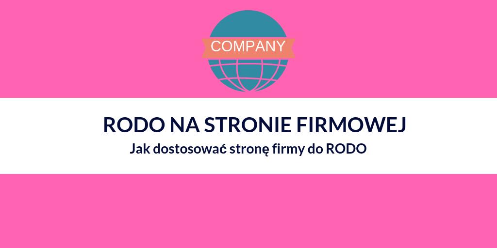 RODO strona internetowa firmy – jak dostosować stronę firmy do RODO